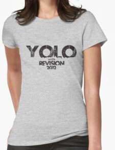 YOLO! YOU ONLY LIVE ONCE! so do it WITH REVISION!!!!!!!! Womens Fitted T-Shirt