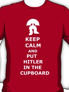 Keep Calm and Put Hilter in the Cupboard T-Shirt