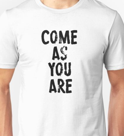 Come As You Are Unisex T-Shirt