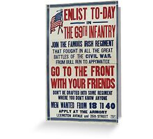 Enlist to day in the 69th infantry Join the famous Irish regimentGo to the front with your friends 002 Greeting Card