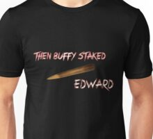 Then Buffy staked Edward Unisex T-Shirt