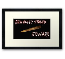 Then Buffy staked Edward Framed Print