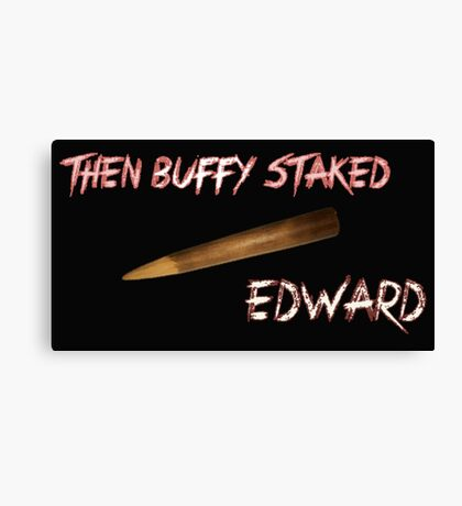 Then Buffy staked Edward Canvas Print