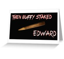 Then Buffy staked Edward Greeting Card