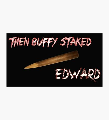Then Buffy staked Edward Photographic Print