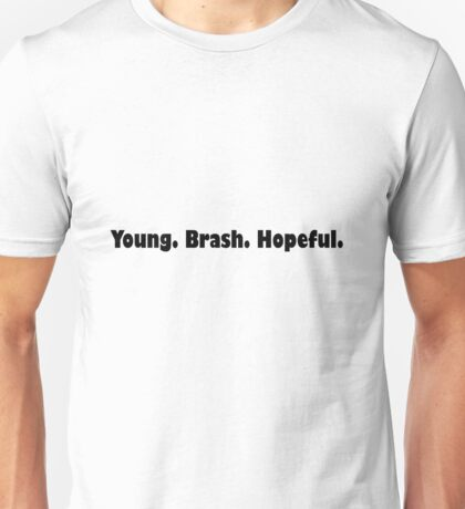 Young. Brash. Hopeful. Unisex T-Shirt