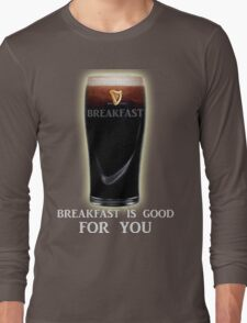 Breakfast is GOOD FOR YOU! Long Sleeve T-Shirt
