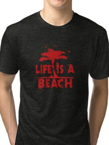life is a beach Tri-blend T-Shirt