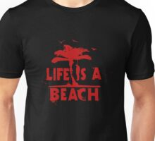 life is a beach Unisex T-Shirt