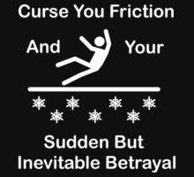 Curse You Friction by ChronoStar