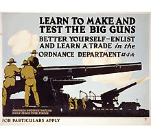 Learn to make and test the big guns  better yourself enlist and learn a trade in the Ordnance Dept 0001 Photographic Print