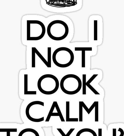 Do I Not Look Calm To You? -Black Sticker