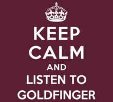 Keep Calm and listen to Goldfinger by Yiannis  Telemachou