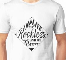 Long live the reckless ad the brave Unisex T-Shirt