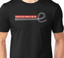 Oversteer makes me go WEEEEEEEEEEEEE!  Unisex T-Shirt