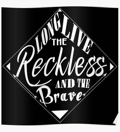 Long live the reckless ad the brave (Inverted) Poster