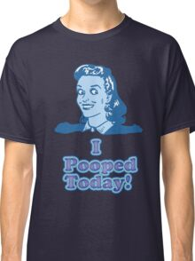 I Pooped Today 2  Classic T-Shirt