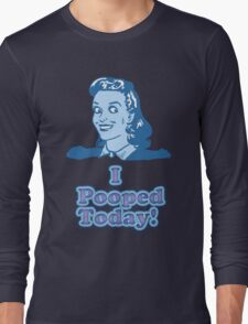 I Pooped Today 2  Long Sleeve T-Shirt