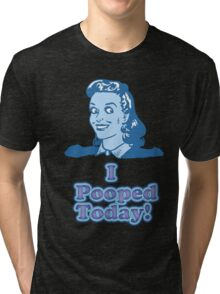 I Pooped Today 2  Tri-blend T-Shirt