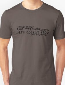 Life doesn't stop for anybody. T-Shirt