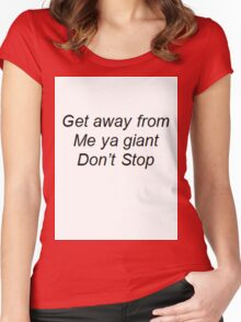 """""""Get away from me ya giant Don't Stop"""" Women's Fitted Scoop T-Shirt"""
