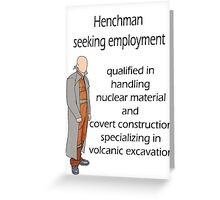 Henchman seeking employment Greeting Card