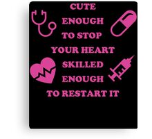 CUTE ENOUGH TO STOP YOUR HEART SKILLED ENOUGH TO RESTART IT Canvas Print