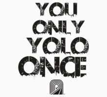 You only YOLO once Revision Tee!!!!  by Melanie Andujar