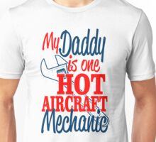 MY DADDY IS ONE HOT AIRCRAFT MECHANIC Unisex T-Shirt