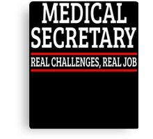 MEDICAL SECRETARY REAL CHALLENGES, REAL JOB Canvas Print