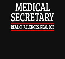 MEDICAL SECRETARY REAL CHALLENGES, REAL JOB Unisex T-Shirt