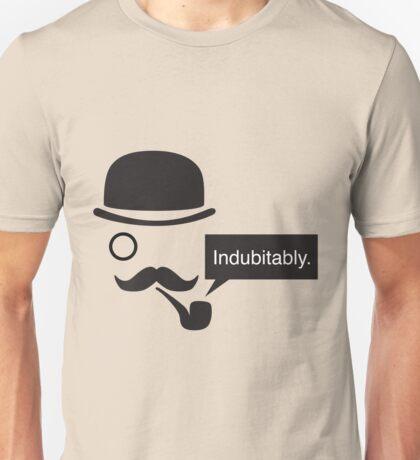 Indubitably. Unisex T-Shirt