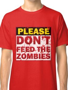 Don't feed zombies Classic T-Shirt