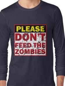 Don't feed zombies Long Sleeve T-Shirt