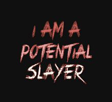 I am a potential slayer Unisex T-Shirt