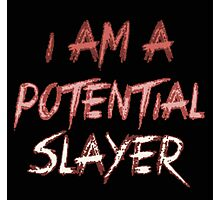 I am a potential slayer Photographic Print
