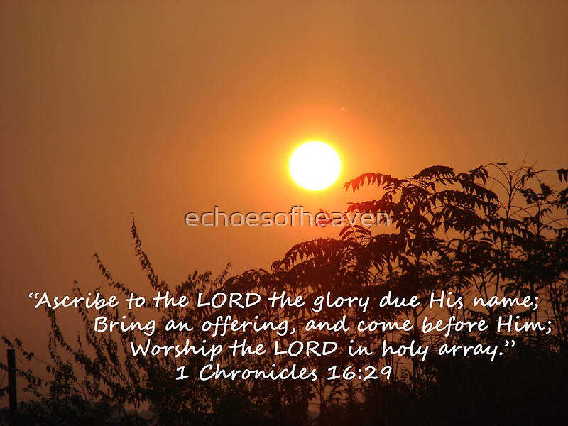"""""""1 Chronicles 16:29""""  by Carter L. Shepard by echoesofheaven"""