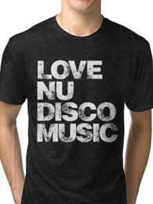 Love Nu Disco Music Tri-blend T-Shirt