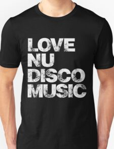 Love Nu Disco Music Unisex T-Shirt