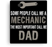 SOME PEOPLE CALL ME A MECHANIC THE MOST IMPORTANT CALL ME DAD Canvas Print