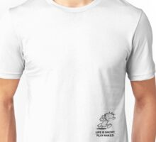 Life is short. Play naked! Unisex T-Shirt
