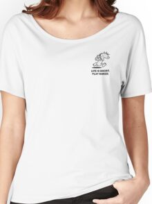Life is short. Play naked! (anywhere you can) Women's Relaxed Fit T-Shirt