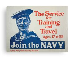 The service for training and travel Ages 17 to 35 Join the Navy Apply Navy recruiting station Canvas Print