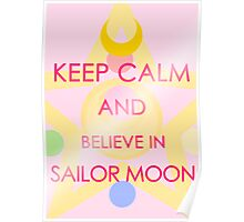 Keep Calm - And Believe in Sailor Moon Poster