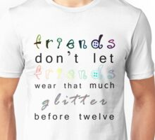 friends don't let friends wear that much glitter before twelve Unisex T-Shirt