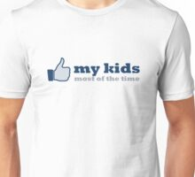 like my kids (most of the time) Unisex T-Shirt