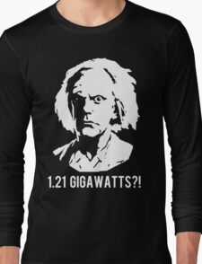 1.21 Gigawatts?! Long Sleeve T-Shirt