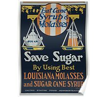 Eat cane syrup & molasses save sugar by using best Louisiana molasses and sugar cane syrup 002 Poster