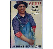Sure! Well finish the job Victory Liberty Loan 002 Photographic Print