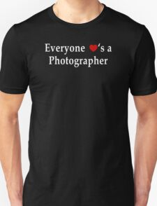Everyone Love's A Photographer - Tshirts & Accessories T-Shirt